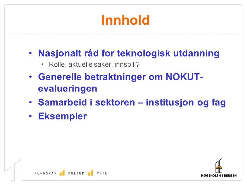 Innhold Nasjonalt råd for teknologisk utdanning Rolle, aktuelle saker, innspill? Generelle betraktninger om NOKUT- evalueringen Samarbeid i sektoren –