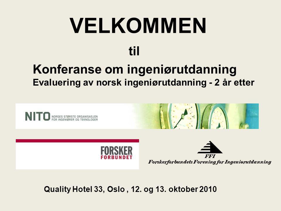 VELKOMMEN til Konferanse om ingeniørutdanning Evaluering av norsk ingeniørutdanning - 2 år etter Quality Hotel 33, Oslo, 12.