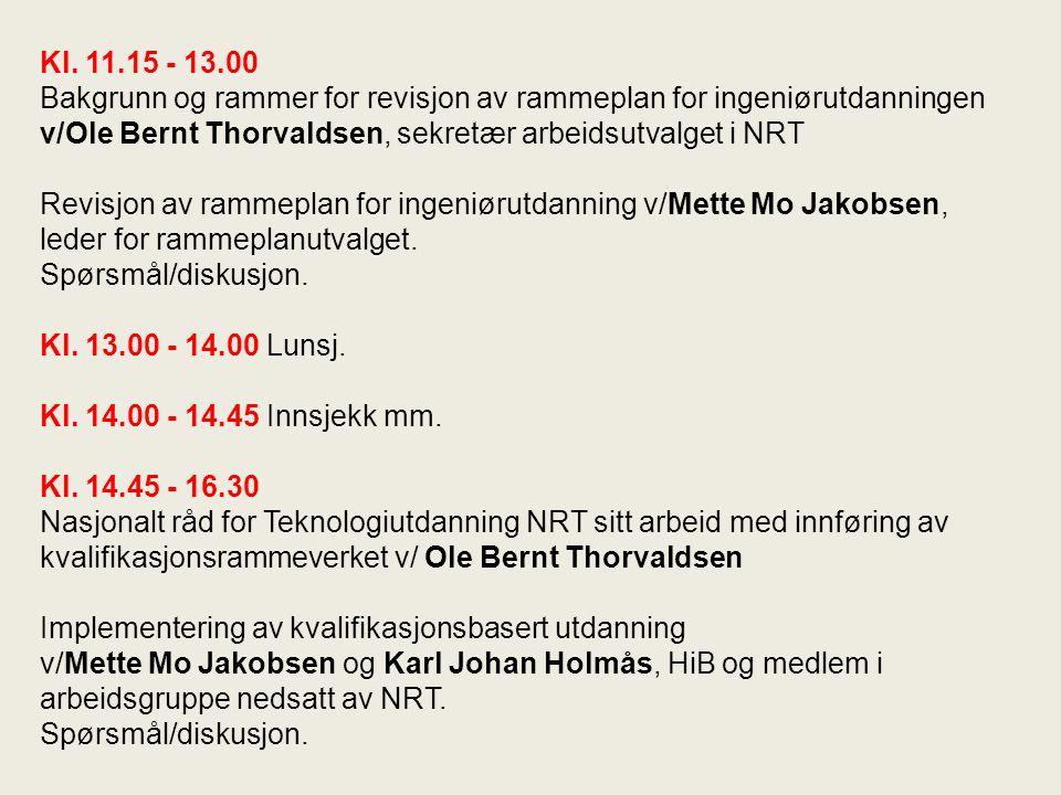 Kl. 11.15 - 13.00 Bakgrunn og rammer for revisjon av rammeplan for ingeniørutdanningen v/Ole Bernt Thorvaldsen, sekretær arbeidsutvalget i NRT Revisjo
