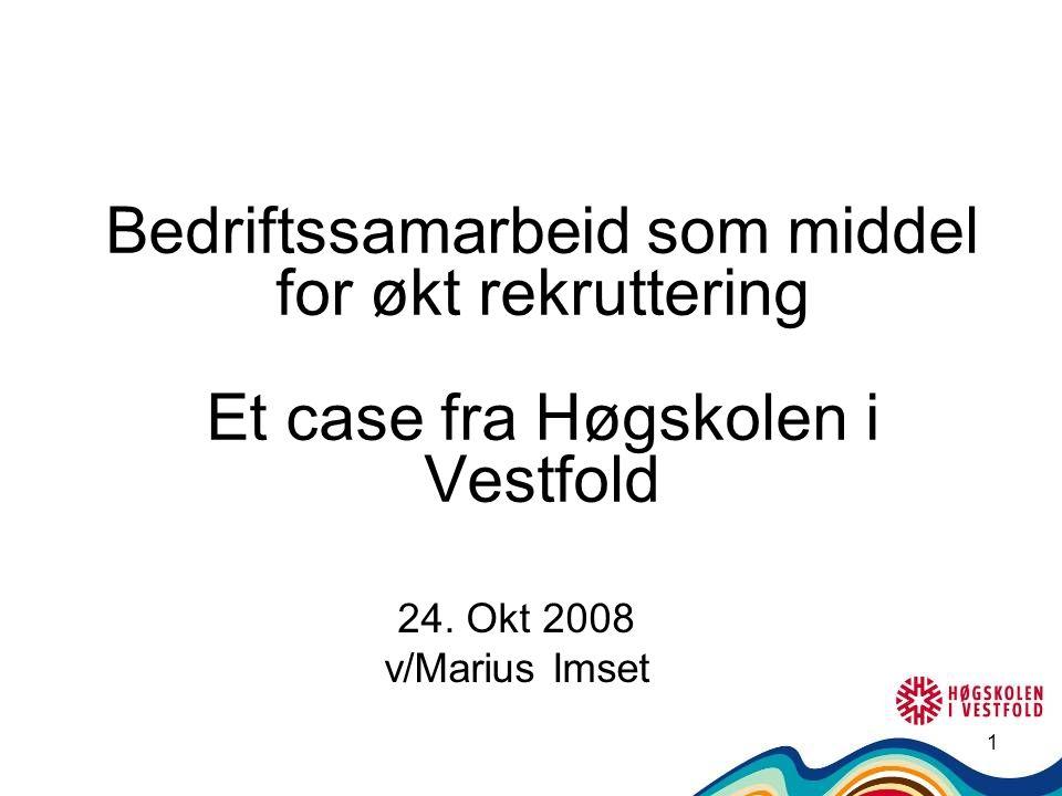 1 Bedriftssamarbeid som middel for økt rekruttering Et case fra Høgskolen i Vestfold 24.
