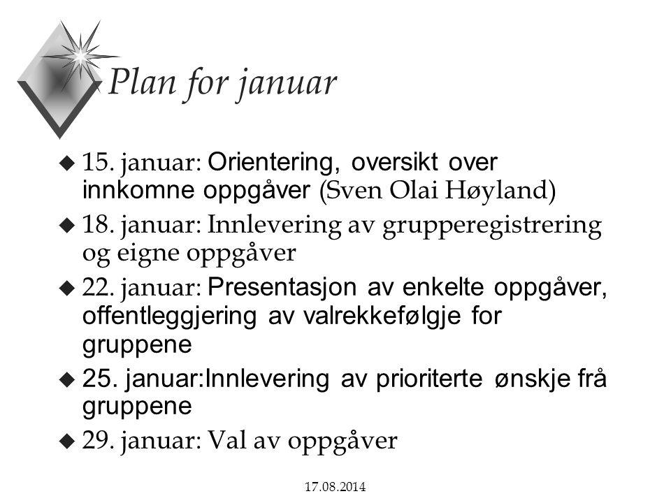 17.08.2014 Plan for januar  15. januar: Orientering, oversikt over innkomne oppgåver (Sven Olai Høyland) u 18. januar: Innlevering av grupperegistrer