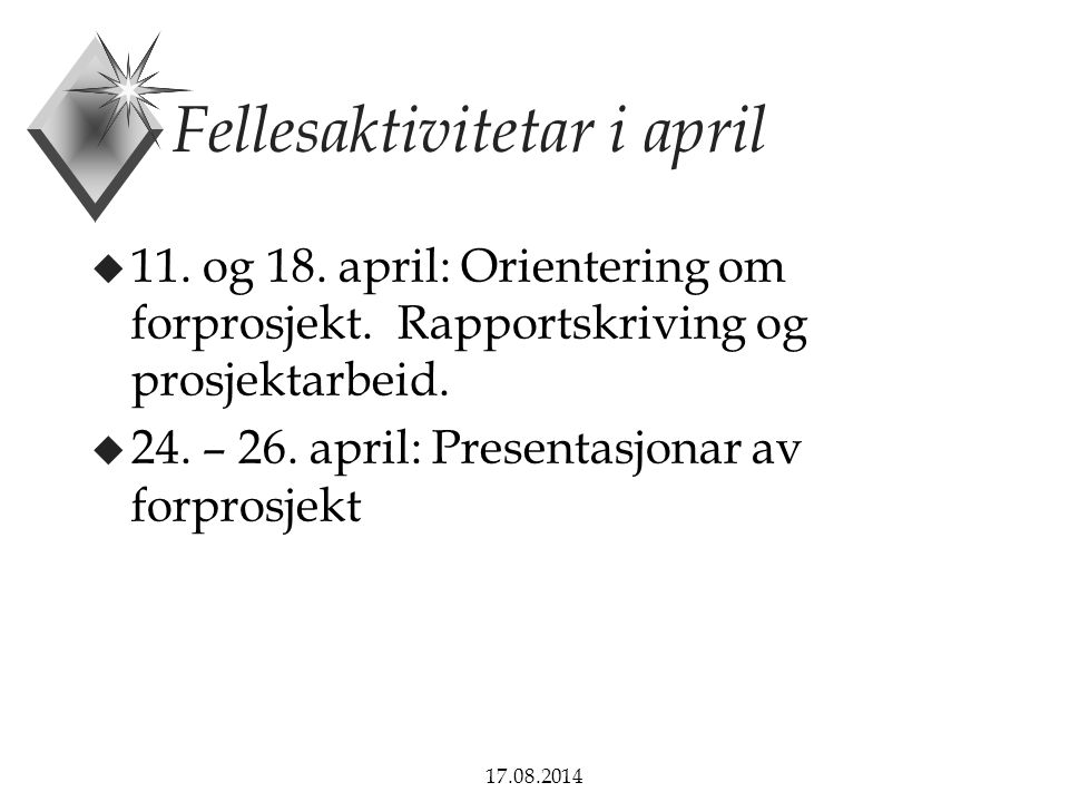 17.08.2014 Fellesaktivitetar i april u 11. og 18. april: Orientering om forprosjekt. Rapportskriving og prosjektarbeid. u 24. – 26. april: Presentasjo