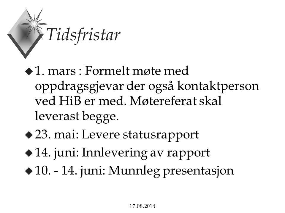 17.08.2014 Tidsfristar u 1. mars : Formelt møte med oppdragsgjevar der også kontaktperson ved HiB er med. Møtereferat skal leverast begge. u 23. mai: