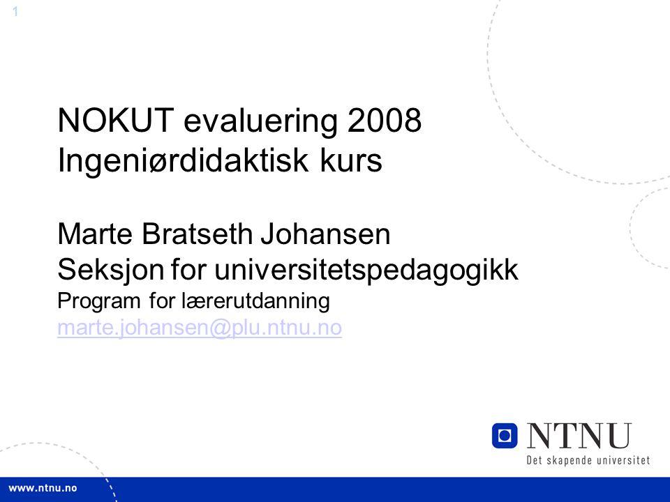 1 NOKUT evaluering 2008 Ingeniørdidaktisk kurs Marte Bratseth Johansen Seksjon for universitetspedagogikk Program for lærerutdanning marte.johansen@pl