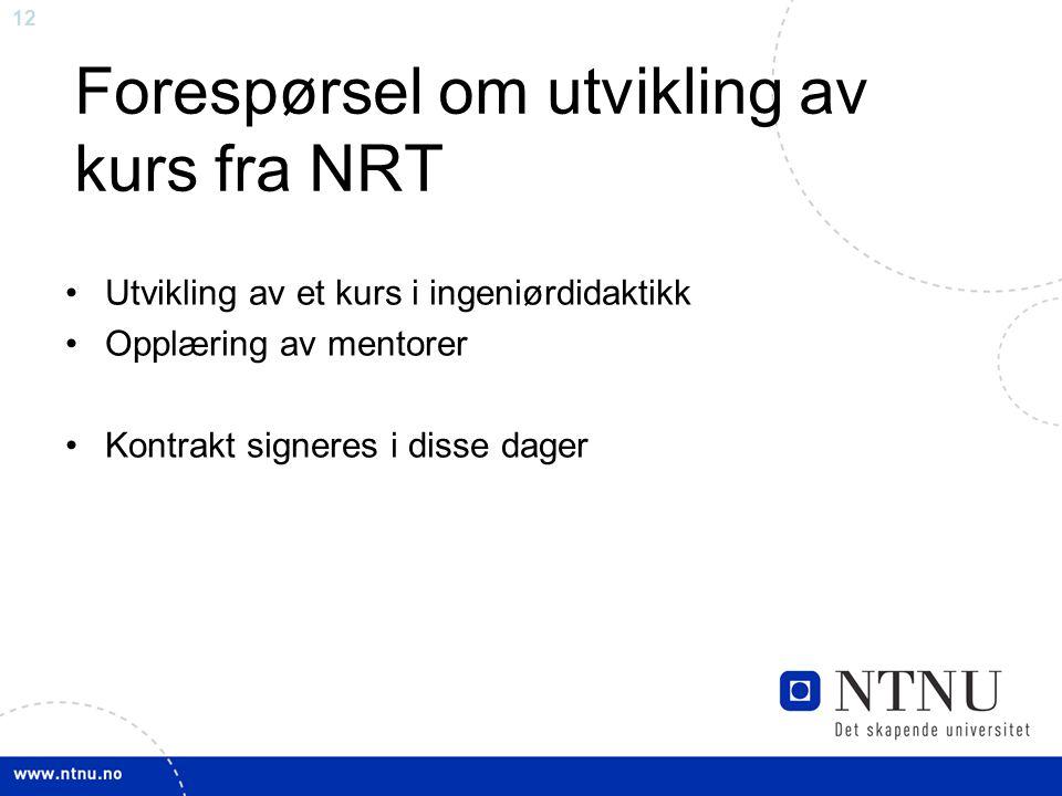 12 Forespørsel om utvikling av kurs fra NRT Utvikling av et kurs i ingeniørdidaktikk Opplæring av mentorer Kontrakt signeres i disse dager
