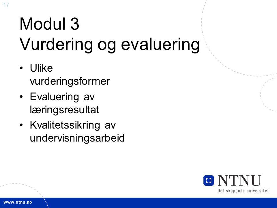 17 Modul 3 Vurdering og evaluering Ulike vurderingsformer Evaluering av læringsresultat Kvalitetssikring av undervisningsarbeid