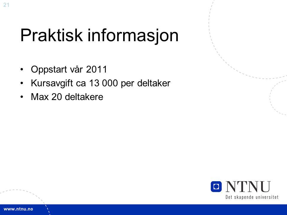 21 Praktisk informasjon Oppstart vår 2011 Kursavgift ca 13 000 per deltaker Max 20 deltakere