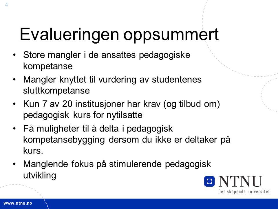 4 Evalueringen oppsummert Store mangler i de ansattes pedagogiske kompetanse Mangler knyttet til vurdering av studentenes sluttkompetanse Kun 7 av 20