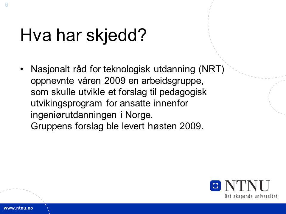 6 Hva har skjedd? Nasjonalt råd for teknologisk utdanning (NRT) oppnevnte våren 2009 en arbeidsgruppe, som skulle utvikle et forslag til pedagogisk ut
