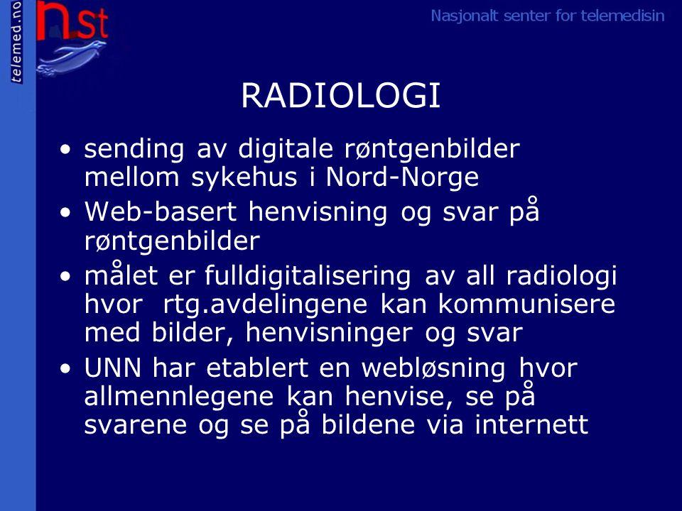 RADIOLOGI sending av digitale røntgenbilder mellom sykehus i Nord-Norge Web-basert henvisning og svar på røntgenbilder målet er fulldigitalisering av all radiologi hvor rtg.avdelingene kan kommunisere med bilder, henvisninger og svar UNN har etablert en webløsning hvor allmennlegene kan henvise, se på svarene og se på bildene via internett