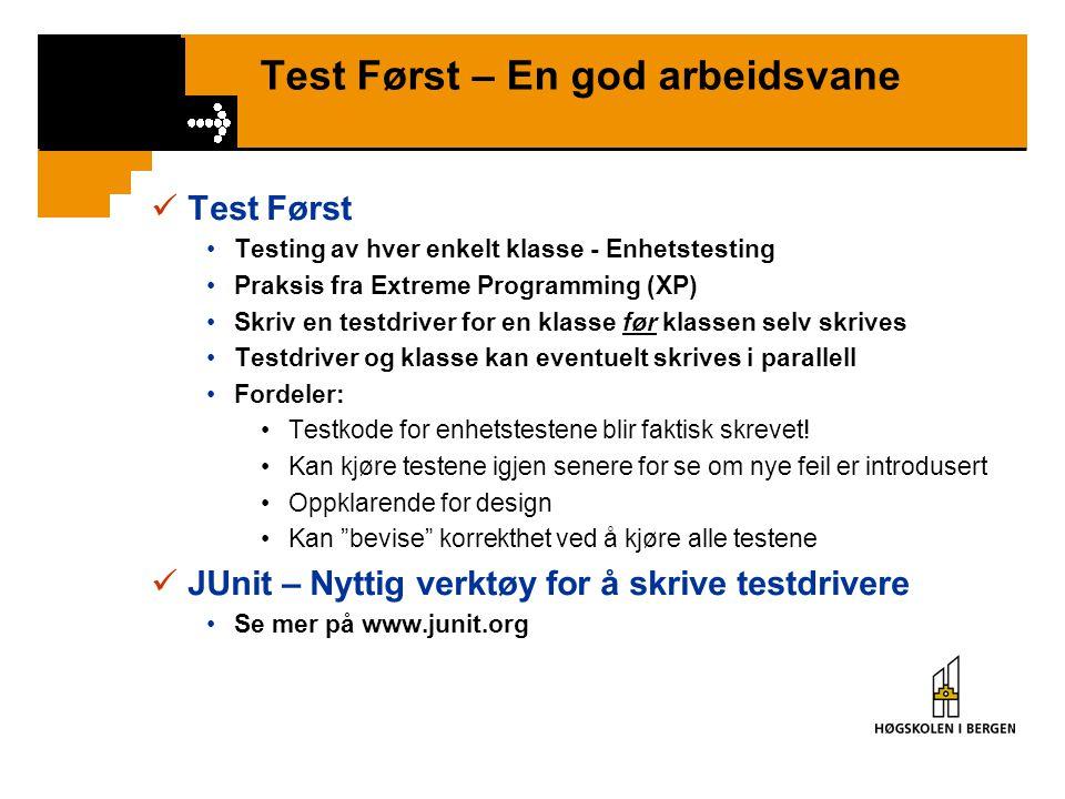 Test Først – En god arbeidsvane Test Først Testing av hver enkelt klasse - Enhetstesting Praksis fra Extreme Programming (XP) Skriv en testdriver for