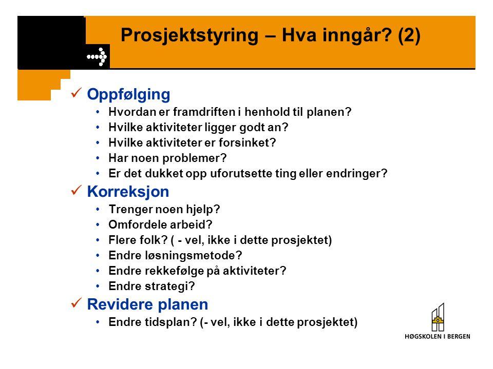 Prosjektstyring – Hva inngår? (2) Oppfølging Hvordan er framdriften i henhold til planen? Hvilke aktiviteter ligger godt an? Hvilke aktiviteter er for