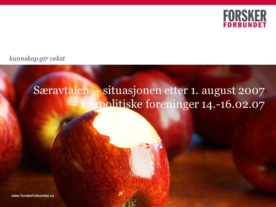 www.forskerforbundet.no Særavtalen – situasjonen etter 1. august 2007 – Fagpolitiske foreninger 14.-16.02.07 kunnskap gir vekst www.forskerforbundet.n