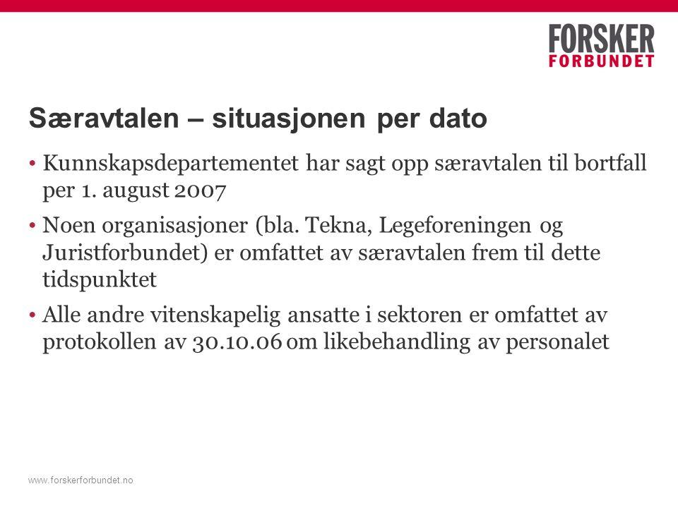www.forskerforbundet.no Særavtalen – situasjonen per dato Kunnskapsdepartementet har sagt opp særavtalen til bortfall per 1. august 2007 Noen organisa