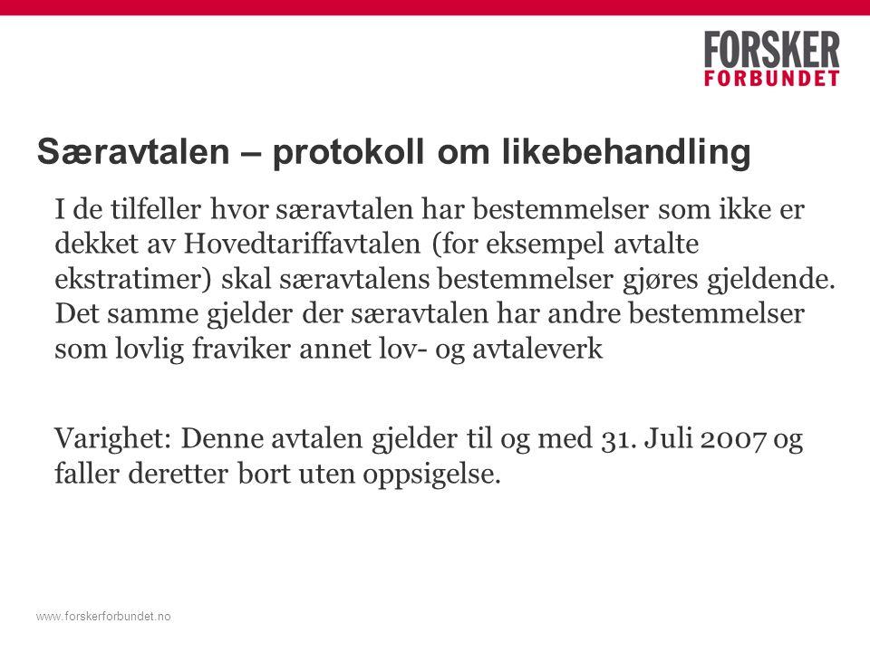 www.forskerforbundet.no Særavtalen – protokoll om likebehandling I de tilfeller hvor særavtalen har bestemmelser som ikke er dekket av Hovedtariffavta