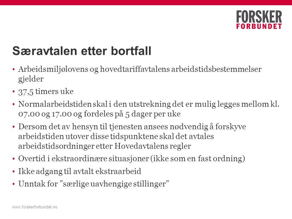 www.forskerforbundet.no Særavtalen etter bortfall Arbeidsmiljølovens og hovedtariffavtalens arbeidstidsbestemmelser gjelder 37,5 timers uke Normalarbe