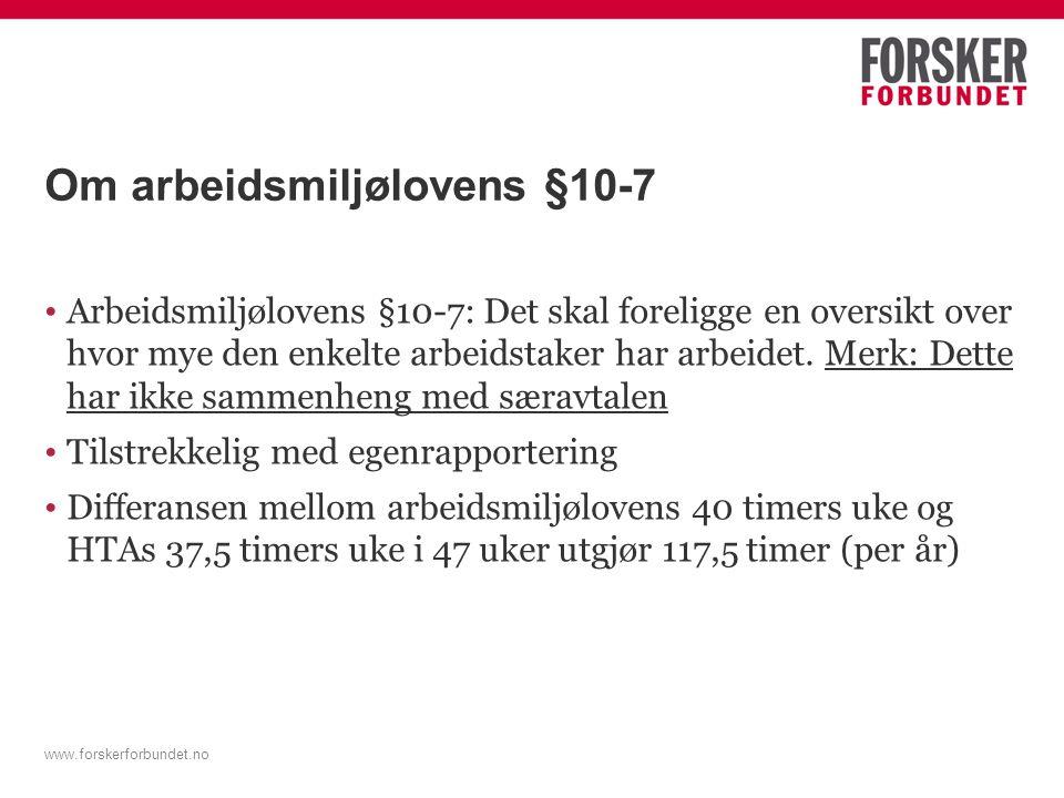 www.forskerforbundet.no Om arbeidsmiljølovens §10-7 Arbeidsmiljølovens §10-7: Det skal foreligge en oversikt over hvor mye den enkelte arbeidstaker ha