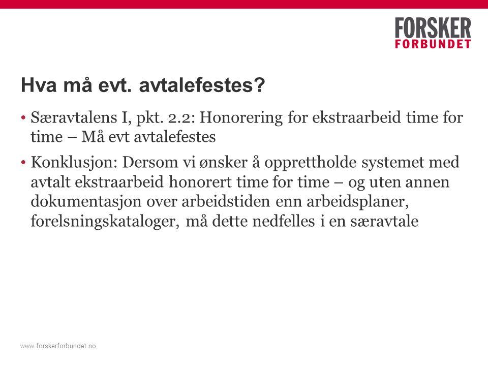 www.forskerforbundet.no Hva må evt. avtalefestes? Særavtalens I, pkt. 2.2: Honorering for ekstraarbeid time for time – Må evt avtalefestes Konklusjon: