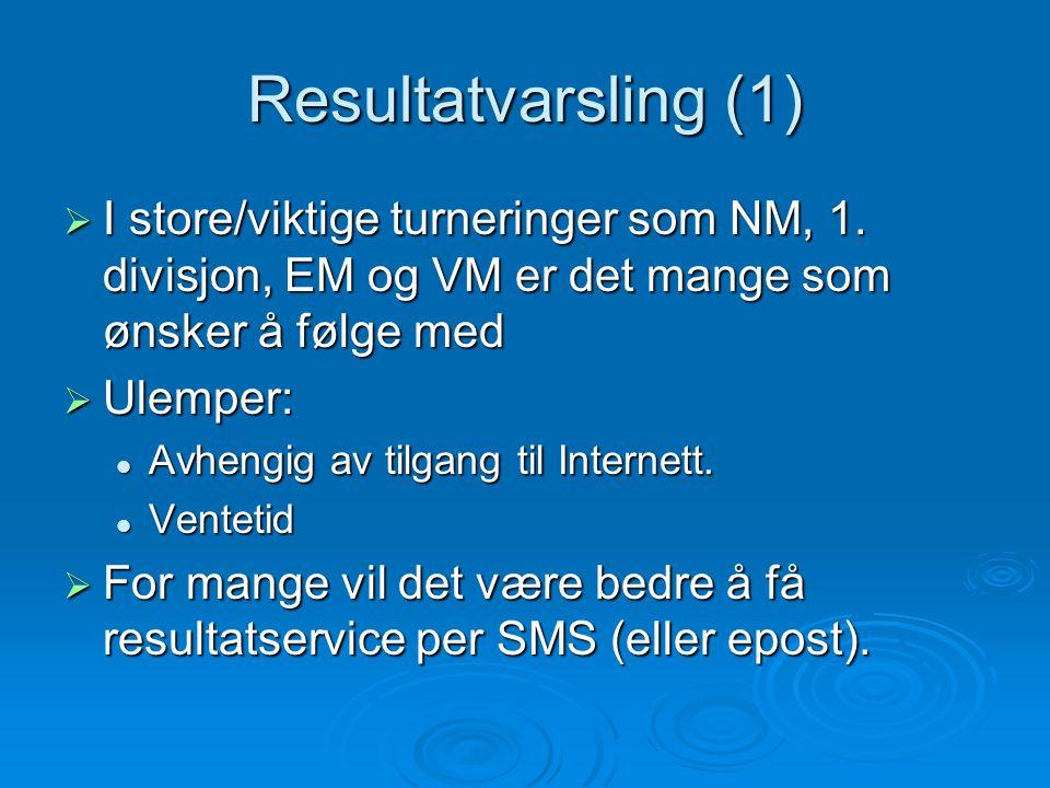 Resultatvarsling (1)  I store/viktige turneringer som NM, 1.