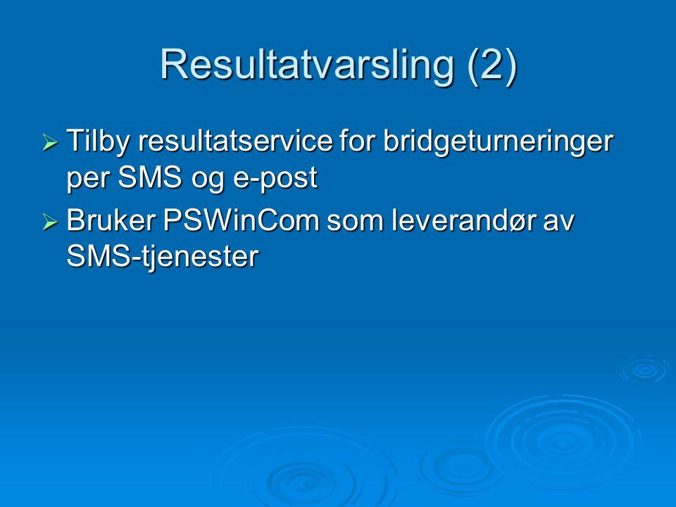 Resultatvarsling (2)  Tilby resultatservice for bridgeturneringer per SMS og e-post  Bruker PSWinCom som leverandør av SMS-tjenester