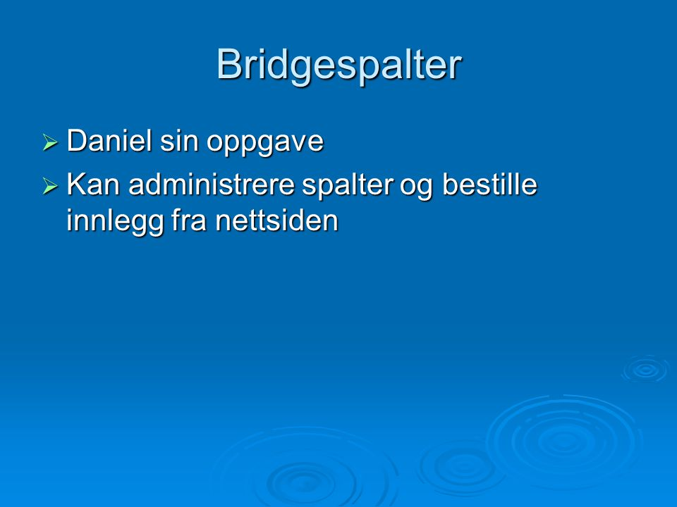 Bridgespalter  Daniel sin oppgave  Kan administrere spalter og bestille innlegg fra nettsiden