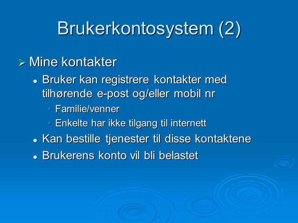 Brukerkontosystem (2)  Mine kontakter Bruker kan registrere kontakter med tilhørende e-post og/eller mobil nr Bruker kan registrere kontakter med tilhørende e-post og/eller mobil nr Familie/vennerFamilie/venner Enkelte har ikke tilgang til internettEnkelte har ikke tilgang til internett Kan bestille tjenester til disse kontaktene Kan bestille tjenester til disse kontaktene Brukerens konto vil bli belastet Brukerens konto vil bli belastet