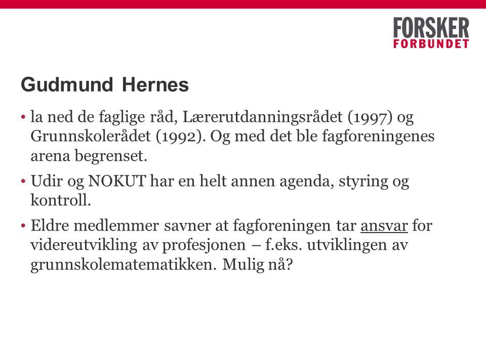 Gudmund Hernes la ned de faglige råd, Lærerutdanningsrådet (1997) og Grunnskolerådet (1992). Og med det ble fagforeningenes arena begrenset. Udir og N