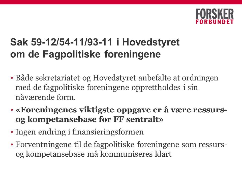 Sak 59-12/54-11/93-11 i Hovedstyret om de Fagpolitiske foreningene Både sekretariatet og Hovedstyret anbefalte at ordningen med de fagpolitiske foreningene opprettholdes i sin nåværende form.