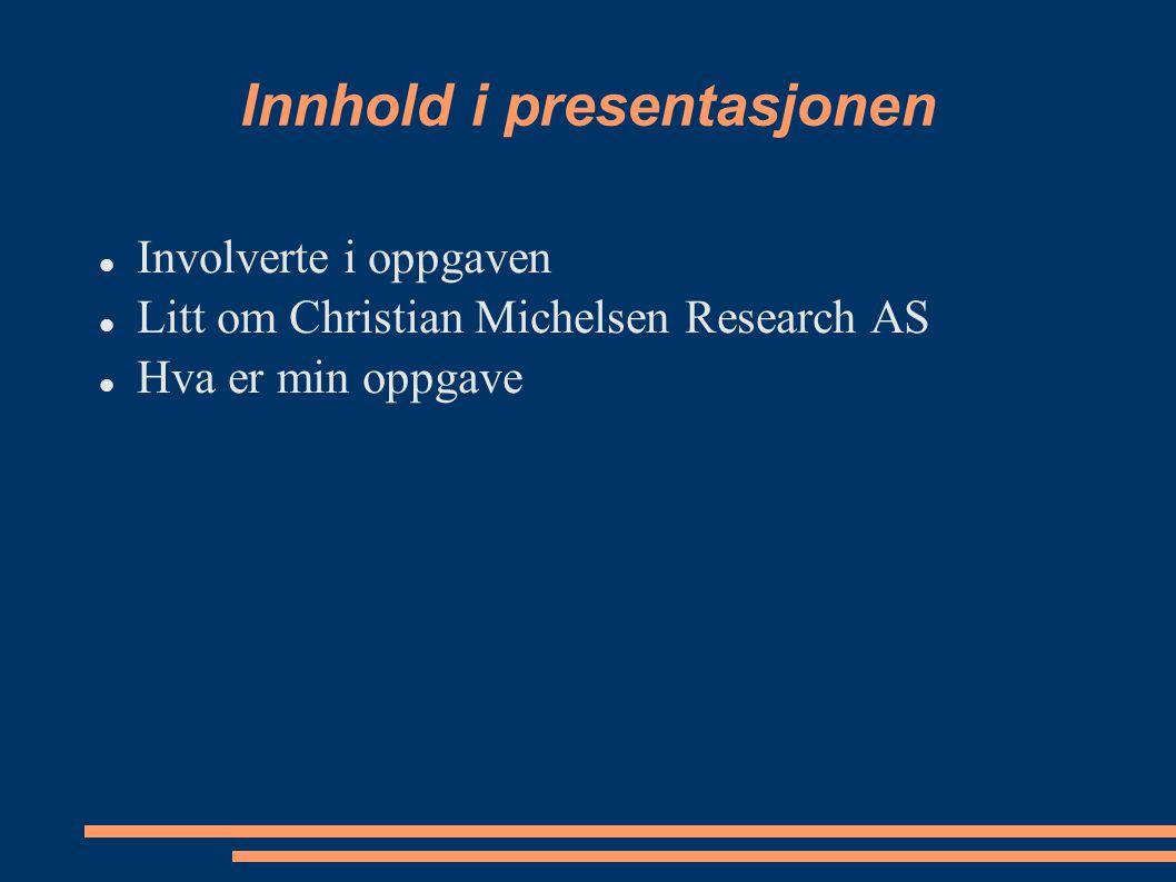 Innhold i presentasjonen Involverte i oppgaven Litt om Christian Michelsen Research AS Hva er min oppgave