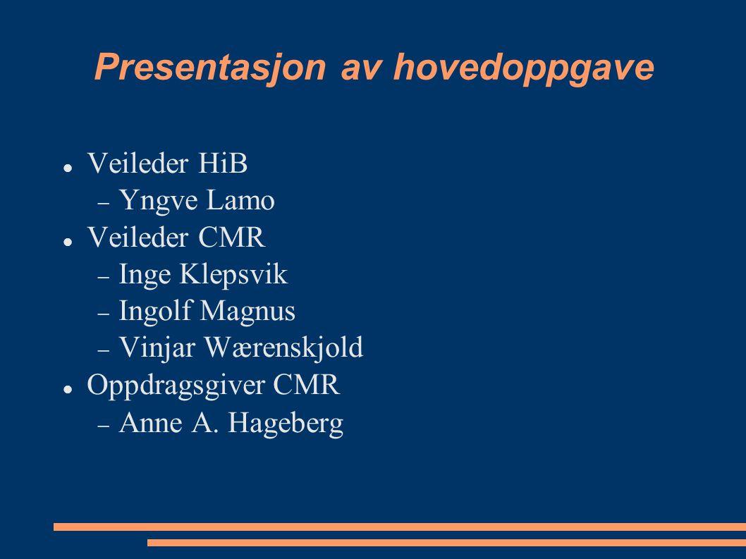Presentasjon av hovedoppgave Veileder HiB  Yngve Lamo Veileder CMR  Inge Klepsvik  Ingolf Magnus  Vinjar Wærenskjold Oppdragsgiver CMR  Anne A. H