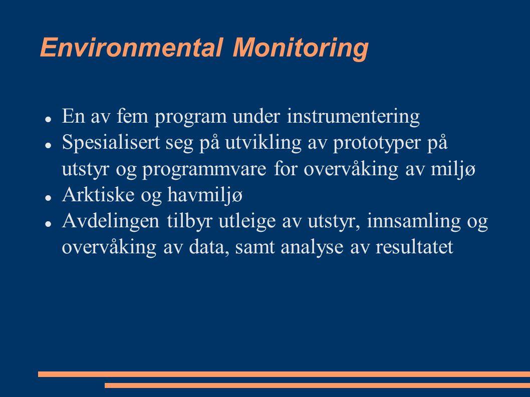 Environmental Monitoring En av fem program under instrumentering Spesialisert seg på utvikling av prototyper på utstyr og programmvare for overvåking