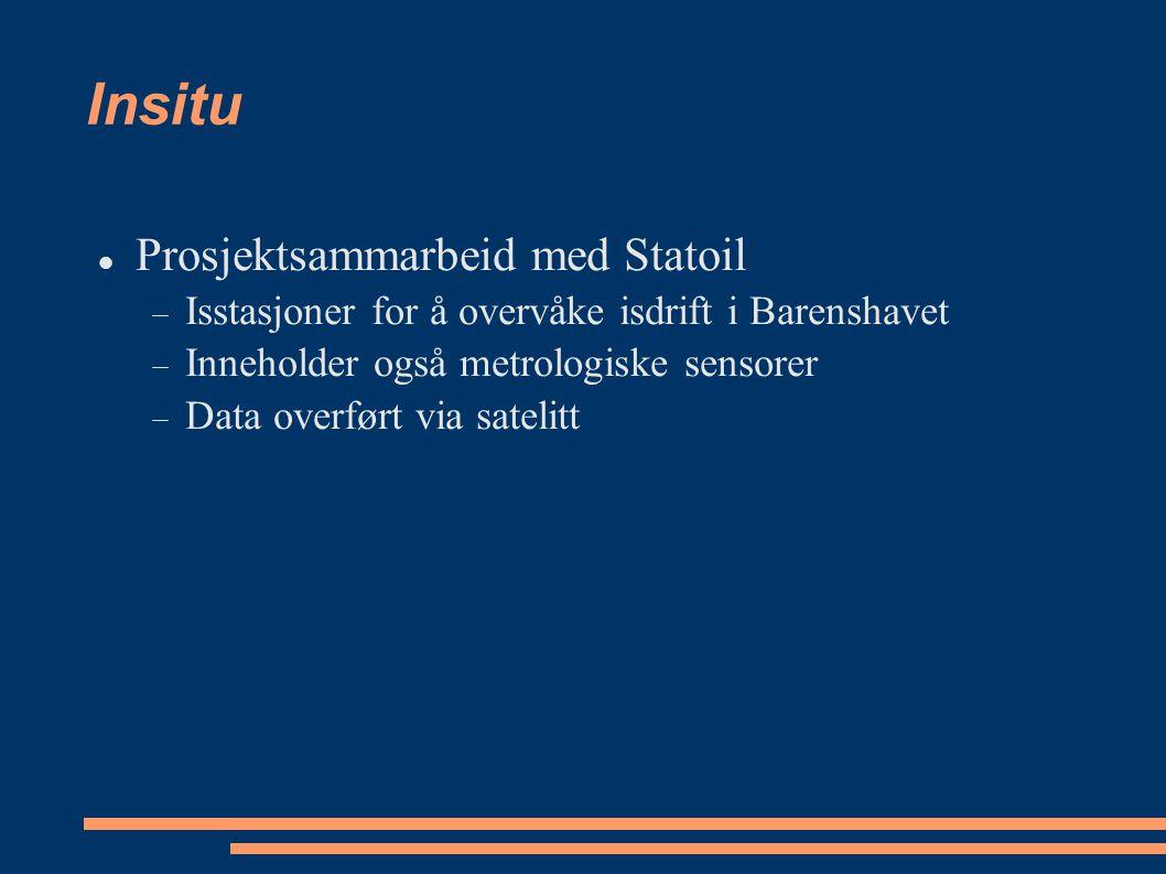 Insitu Prosjektsammarbeid med Statoil  Isstasjoner for å overvåke isdrift i Barenshavet  Inneholder også metrologiske sensorer  Data overført via s