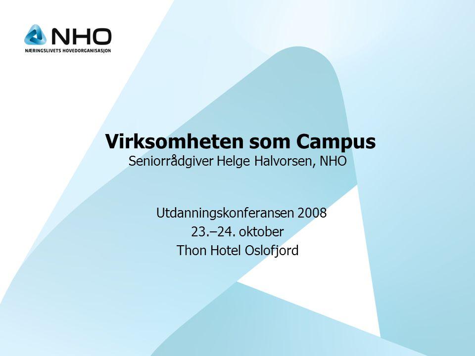Virksomheten som Campus Seniorrådgiver Helge Halvorsen, NHO Utdanningskonferansen 2008 23.–24.