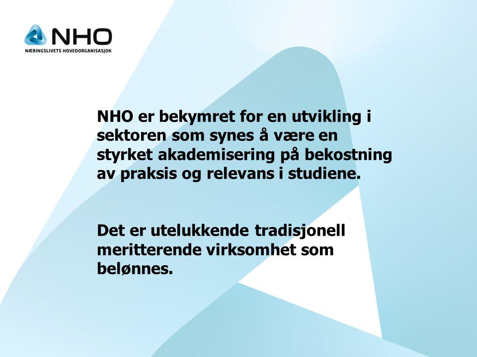 NHO er bekymret for en utvikling i sektoren som synes å være en styrket akademisering på bekostning av praksis og relevans i studiene.