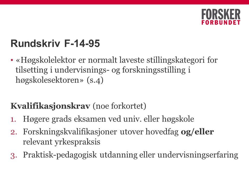 Rundskriv F-14-95 «Høgskolelektor er normalt laveste stillingskategori for tilsetting i undervisnings- og forskningsstilling i høgskolesektoren» (s.4) Kvalifikasjonskrav (noe forkortet) 1.Høgere grads eksamen ved univ.