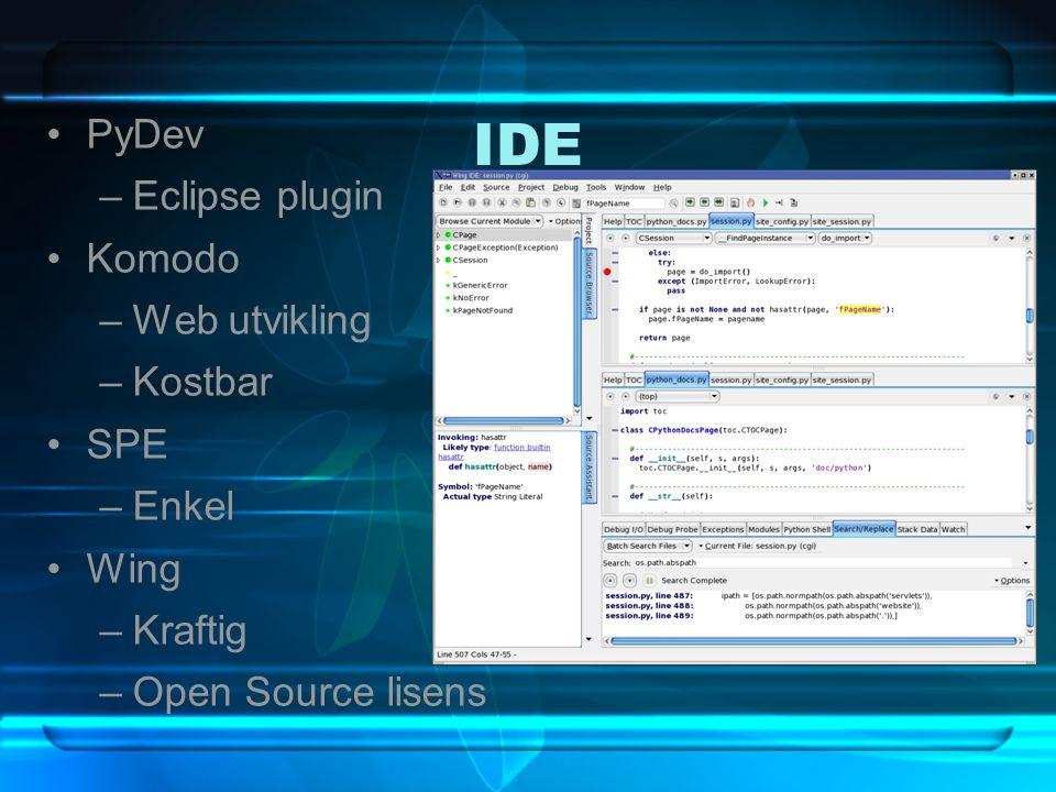 IDE PyDev –Eclipse plugin Komodo –Web utvikling –Kostbar SPE –Enkel Wing –Kraftig –Open Source lisens