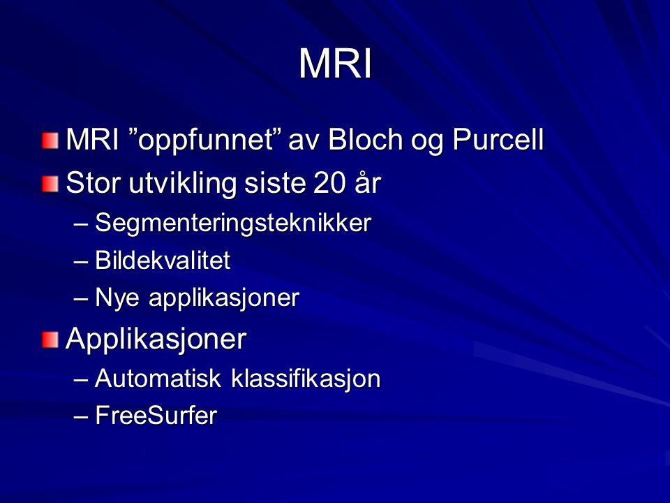 """MRI MRI """"oppfunnet"""" av Bloch og Purcell Stor utvikling siste 20 år –Segmenteringsteknikker –Bildekvalitet –Nye applikasjoner Applikasjoner –Automatisk"""