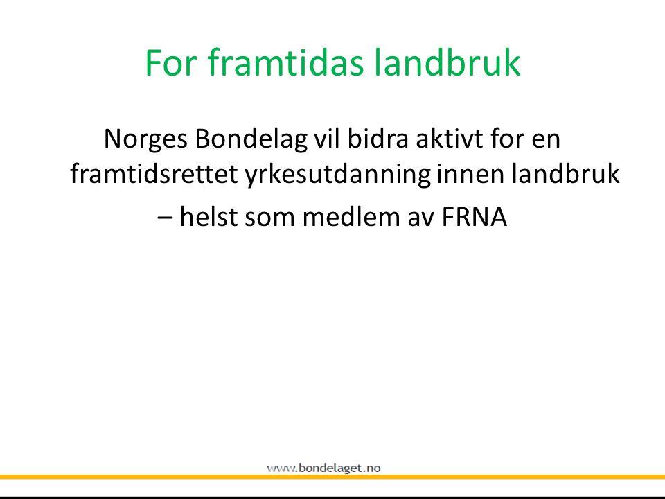 For framtidas landbruk Norges Bondelag vil bidra aktivt for en framtidsrettet yrkesutdanning innen landbruk – helst som medlem av FRNA