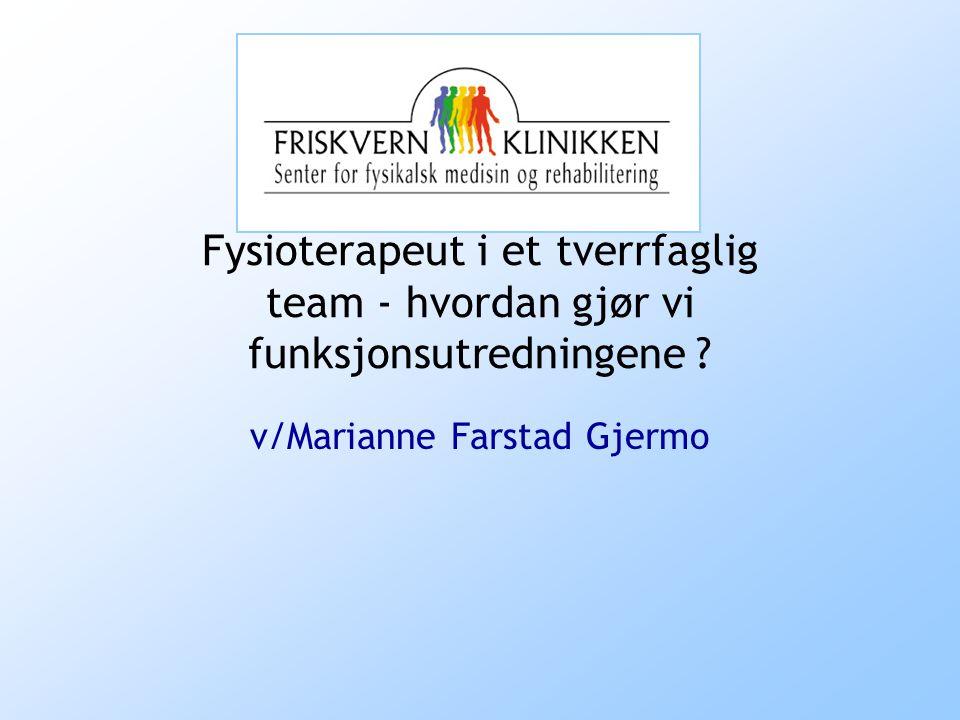 Fysioterapeut i et tverrfaglig team - hvordan gjør vi funksjonsutredningene ? v/Marianne Farstad Gjermo