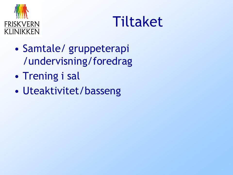 Tiltaket Samtale/ gruppeterapi /undervisning/foredrag Trening i sal Uteaktivitet/basseng
