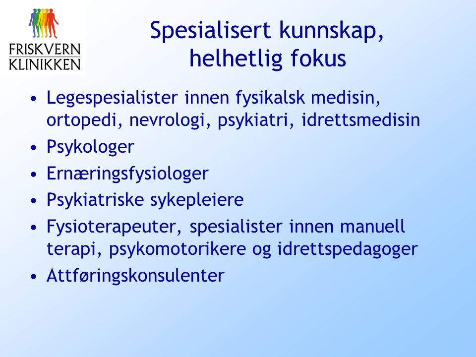 Spesialisert kunnskap, helhetlig fokus Legespesialister innen fysikalsk medisin, ortopedi, nevrologi, psykiatri, idrettsmedisin Psykologer Ernæringsfy