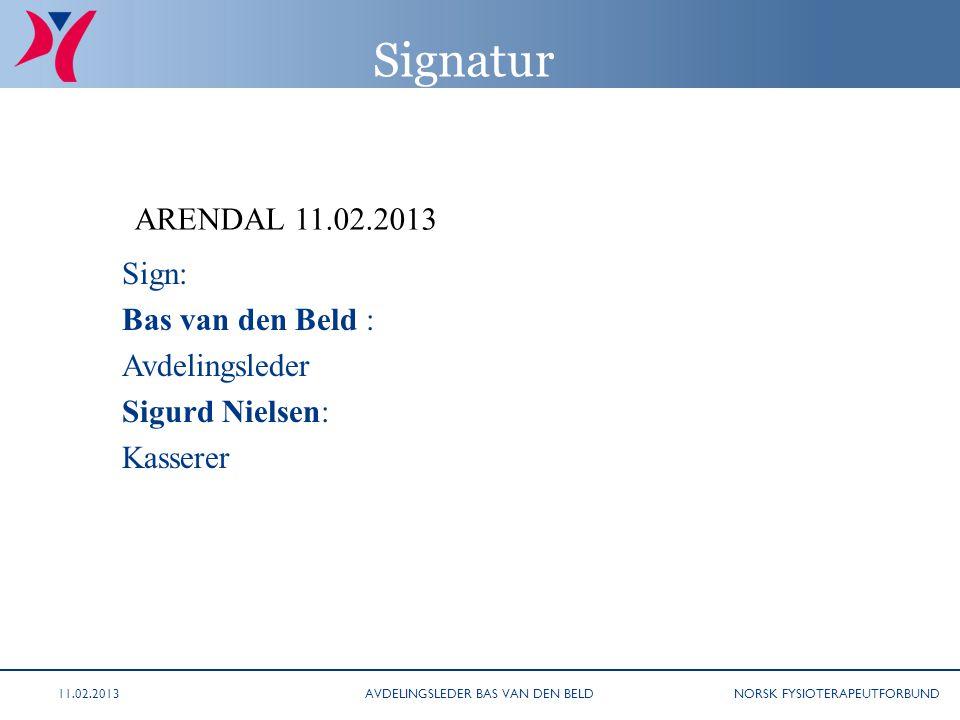 NORSK FYSIOTERAPEUTFORBUND Signatur Sign: Bas van den Beld : Avdelingsleder Sigurd Nielsen: Kasserer ARENDAL 11.02.2013 AVDELINGSLEDER BAS VAN DEN BEL