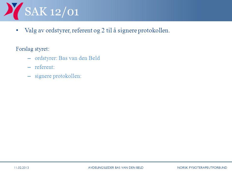 NORSK FYSIOTERAPEUTFORBUND SAK 12/01 Valg av ordstyrer, referent og 2 til å signere protokollen. Forslag styret: – ordstyrer: Bas van den Beld – refer