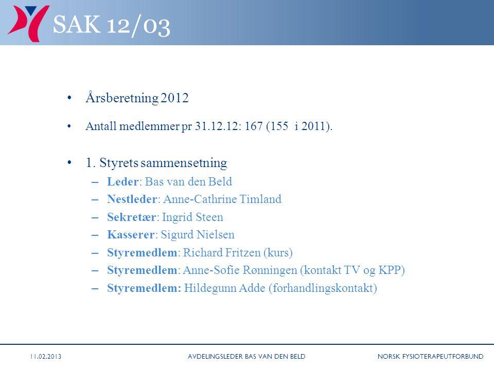 NORSK FYSIOTERAPEUTFORBUND SAK 12/03 Årsberetning 2012 Antall medlemmer pr 31.12.12: 167 (155 i 2011). 1. Styrets sammensetning – Leder: Bas van den B