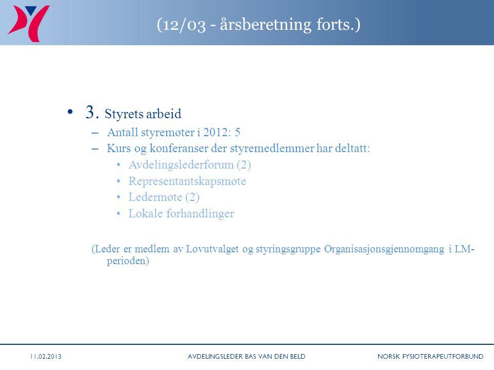 NORSK FYSIOTERAPEUTFORBUND (12/03 - årsberetning forts.) 3. Styrets arbeid – Antall styremøter i 2012: 5 – Kurs og konferanser der styremedlemmer har