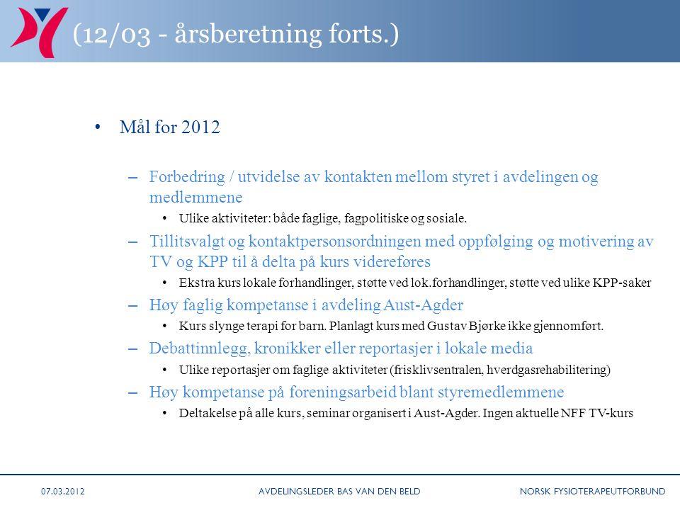 NORSK FYSIOTERAPEUTFORBUND (12/03 - årsberetning forts.) Mål for 2012 – Forbedring / utvidelse av kontakten mellom styret i avdelingen og medlemmene Ulike aktiviteter: både faglige, fagpolitiske og sosiale.