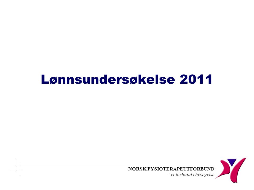 NORSK FYSIOTERAPEUTFORBUND - et forbund i bevegelse Lønnsundersøkelse 2011