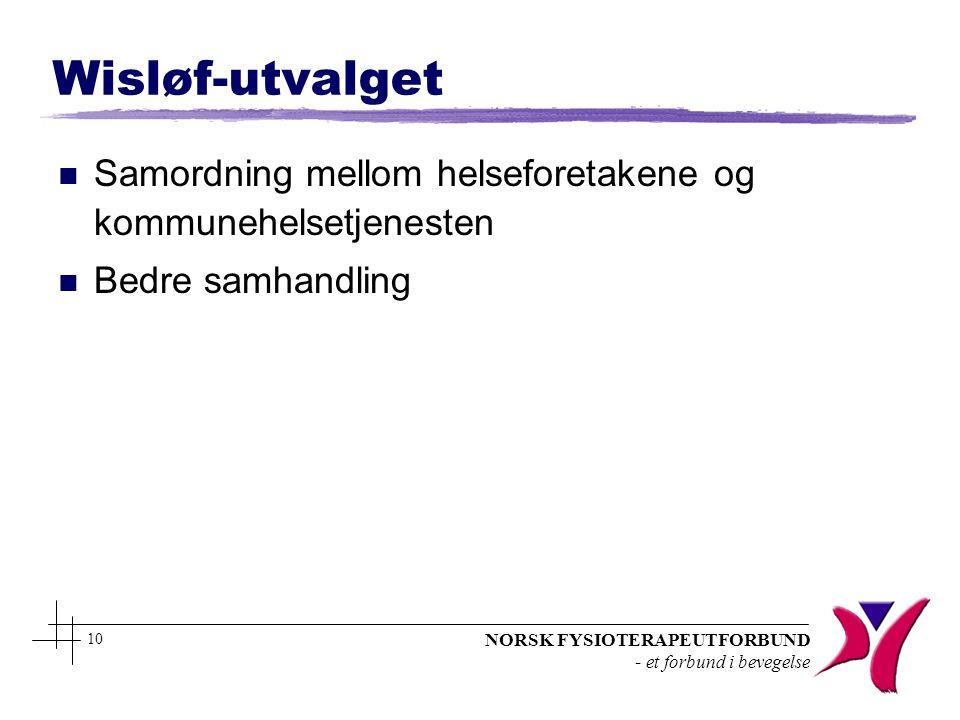 NORSK FYSIOTERAPEUTFORBUND - et forbund i bevegelse 10 Wisløf-utvalget n Samordning mellom helseforetakene og kommunehelsetjenesten n Bedre samhandlin