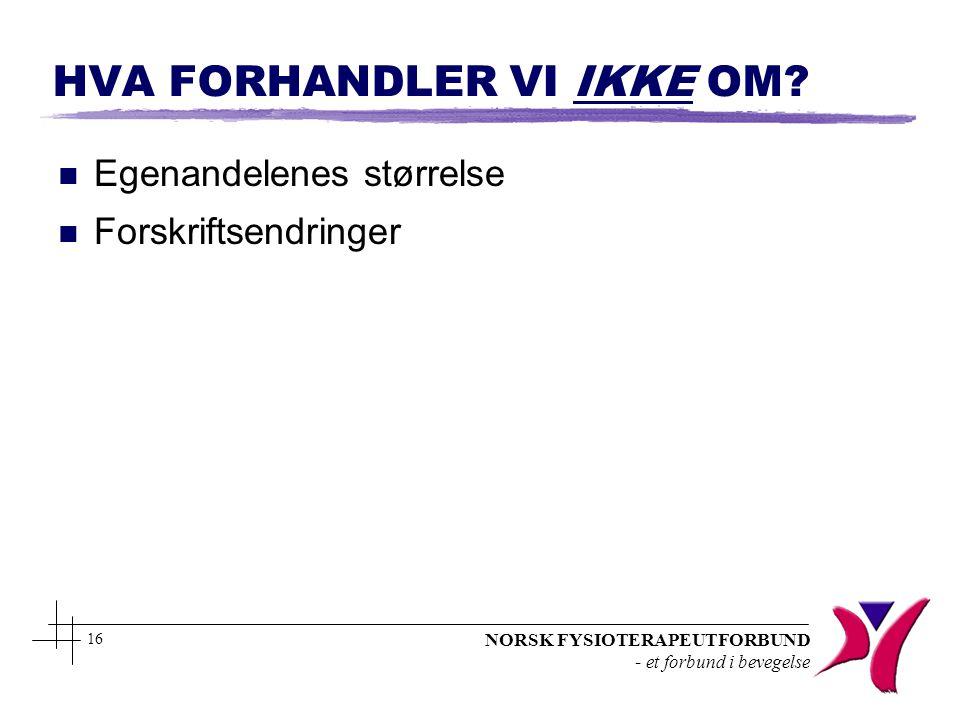 NORSK FYSIOTERAPEUTFORBUND - et forbund i bevegelse 16 HVA FORHANDLER VI IKKE OM? n Egenandelenes størrelse n Forskriftsendringer