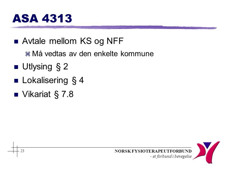 NORSK FYSIOTERAPEUTFORBUND - et forbund i bevegelse 23 ASA 4313 n Avtale mellom KS og NFF z Må vedtas av den enkelte kommune n Utlysing § 2 n Lokalise